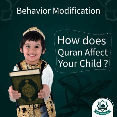 Behavior Modification : How does Quran Affect Your Child ?