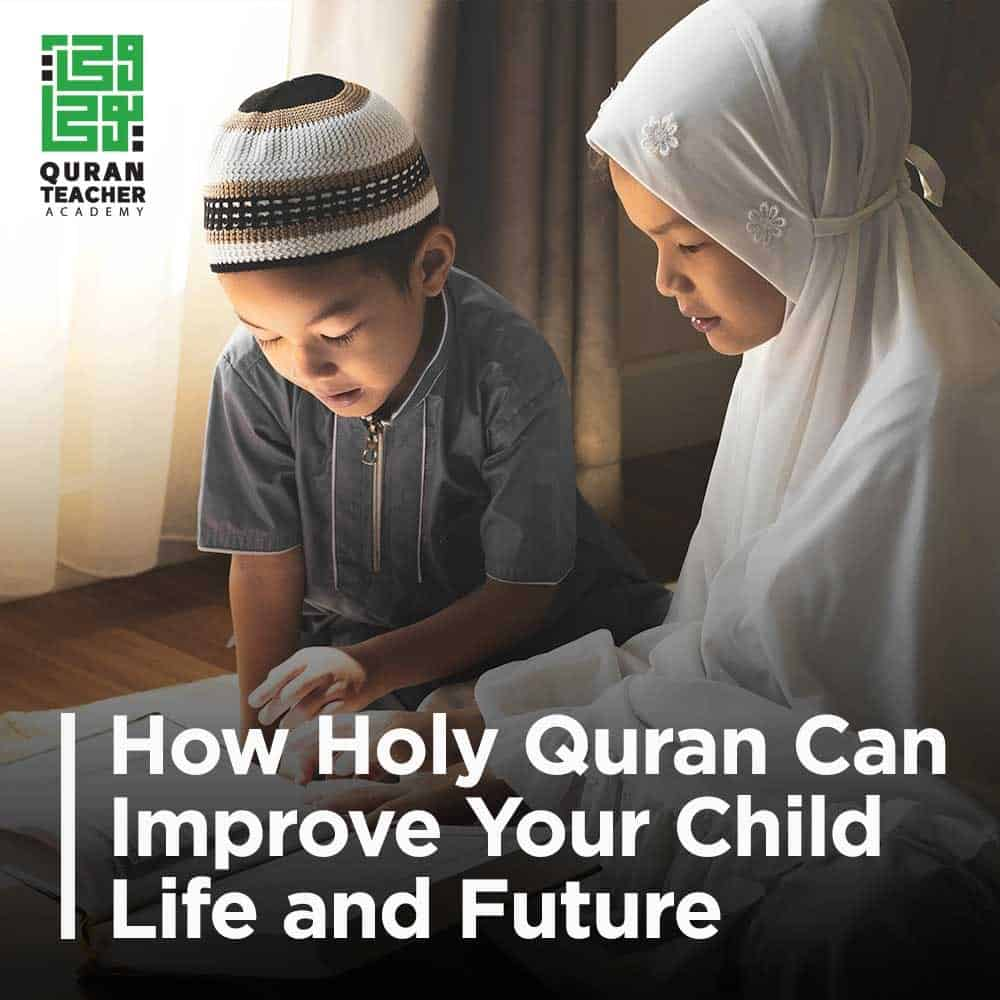 How Holy Quran Can Improve Your Child Life and Future
