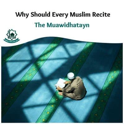 Why Should Every Muslim Recite The Muawidhatayn