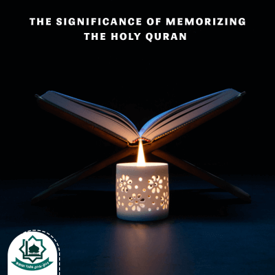 The Significance of Memorizing the Holy Quran