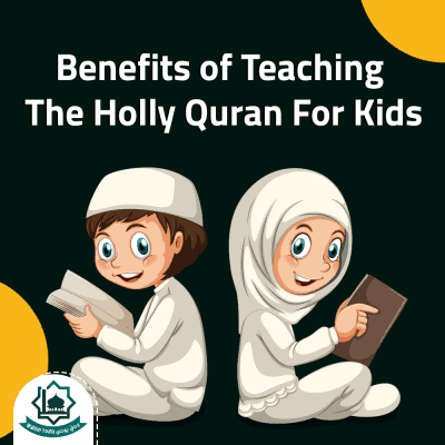 benefits of teaching the holly Quran for kids