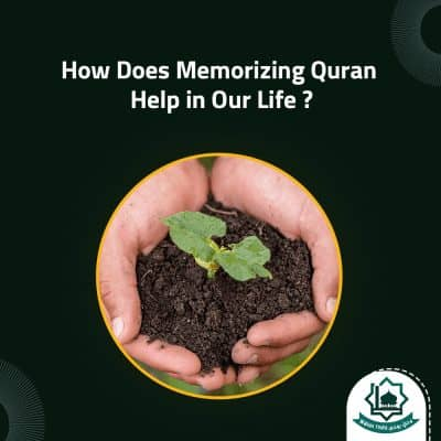 How Does Memorizing Quran Help in Our Life?