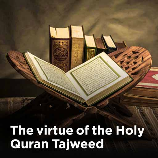 The virtue of the Holy Quran Tajweed
