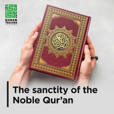 The sanctity of the Noble Qur'an