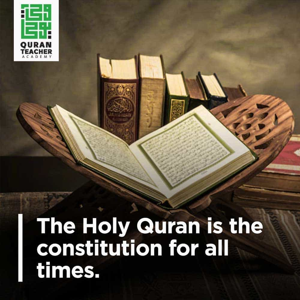 The Holy Quran is the constitution for all times