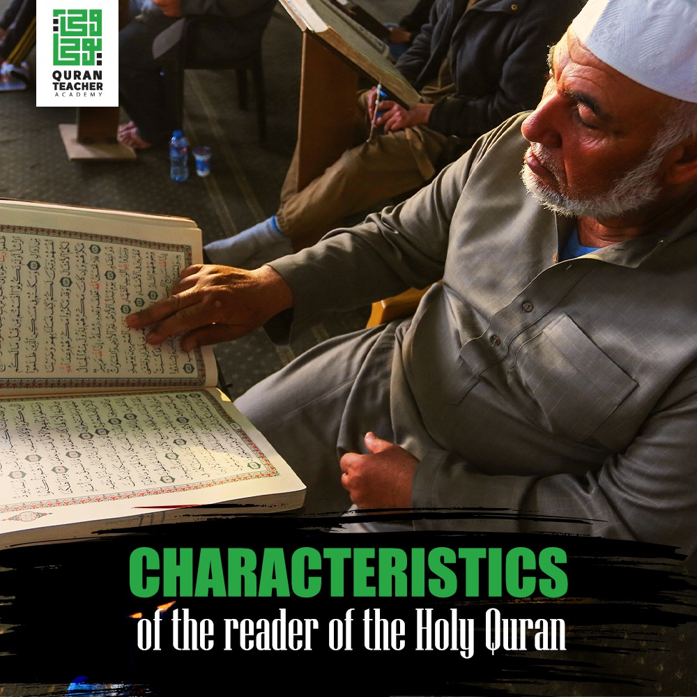 Characteristics of the reader of the Holy Quran