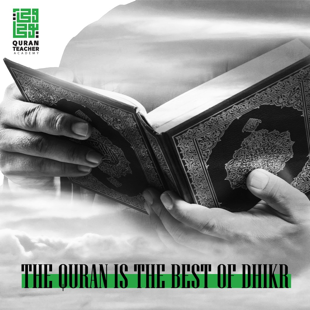 The Quran is the best of Dhikr