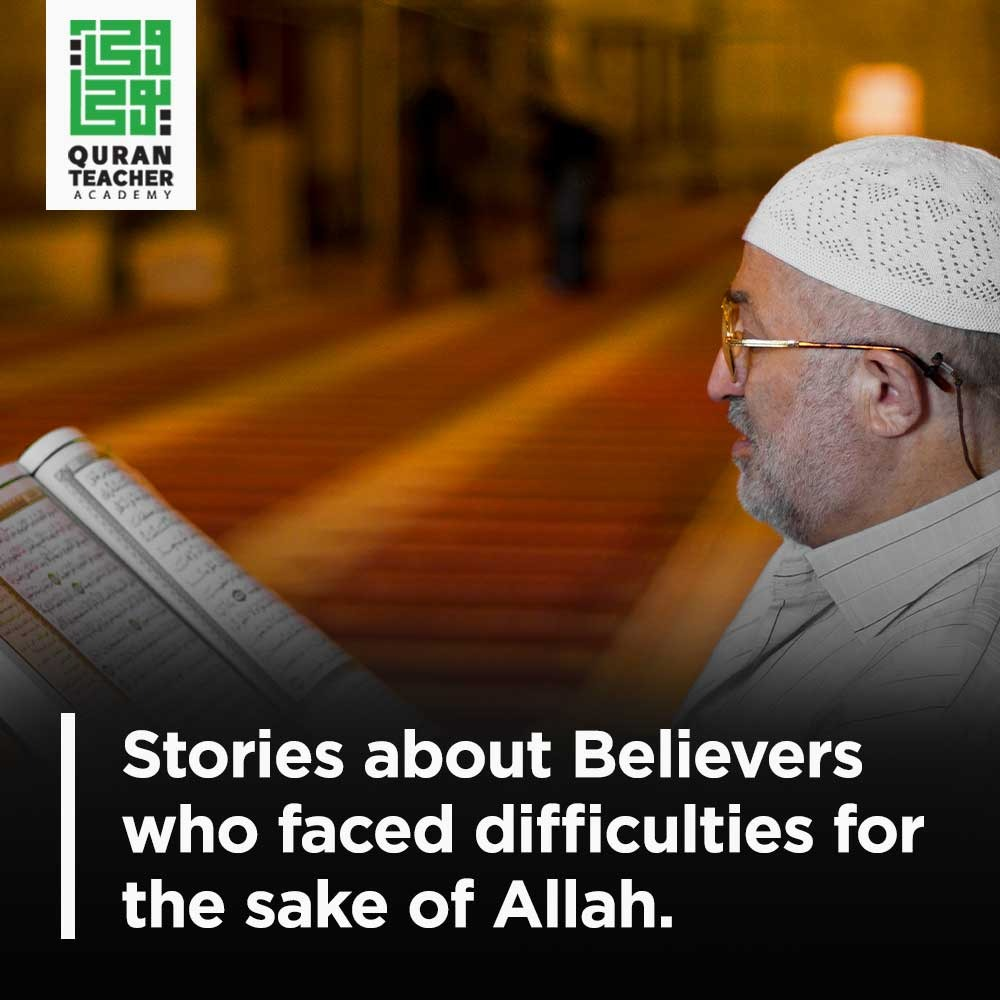Stories about Believers who faced difficulties for the sake of Allah