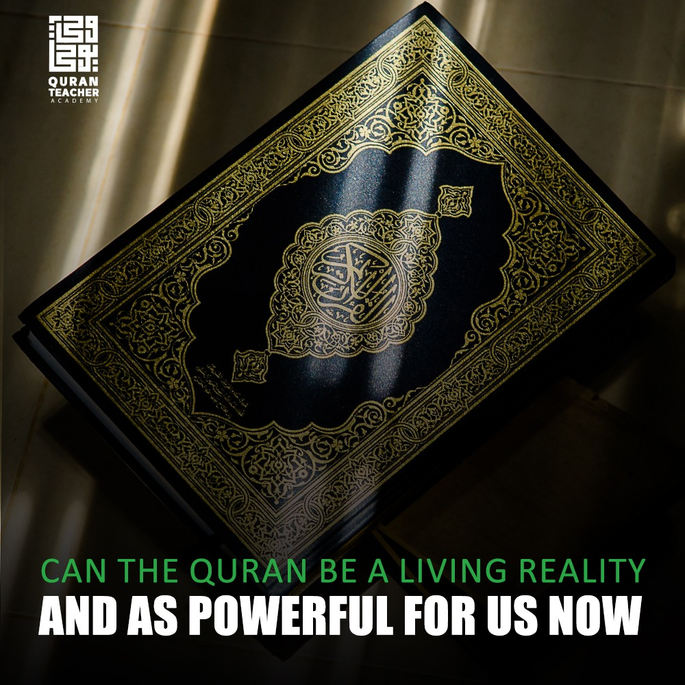 Can the Quran be a living reality and as powerful for us now?