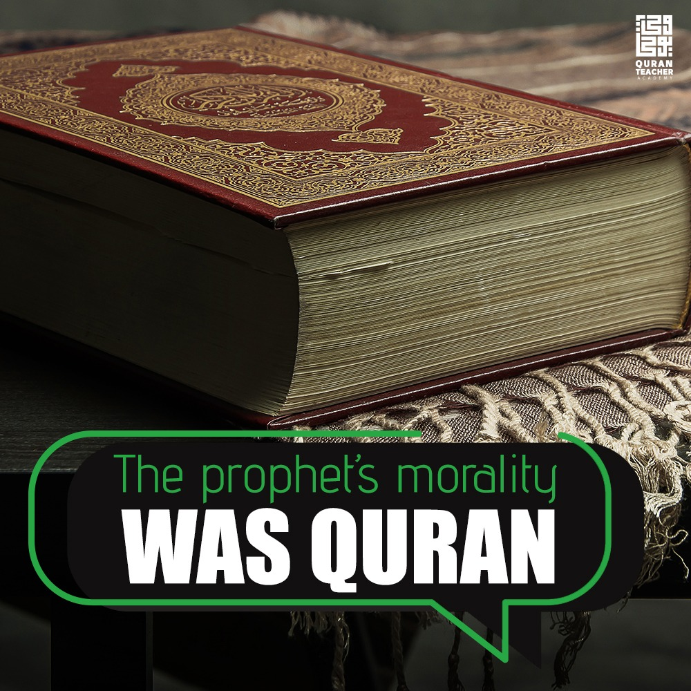 The prophet's morality was Quran
